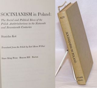Socinianism in Poland: The Social and Political Ideas of the Polish Antitrinitarians in The...