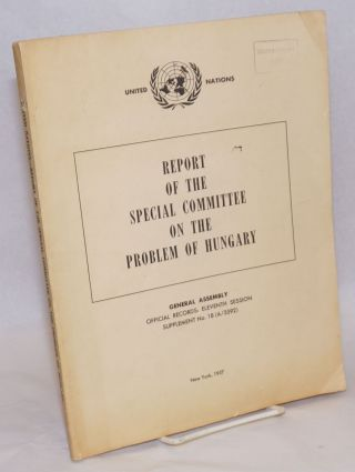 Report of the Special Committee on the problem of Hungary; General Assembly, Official Records:...