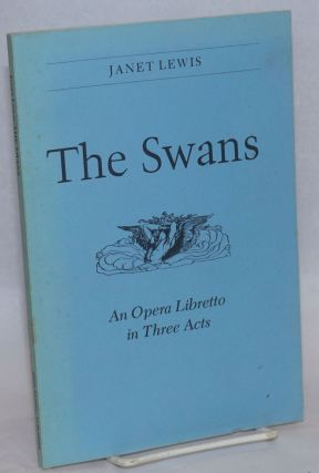 The Swans: an opera libretto in three acts. Janet from an Lewis, Alva Henderson after the story,...