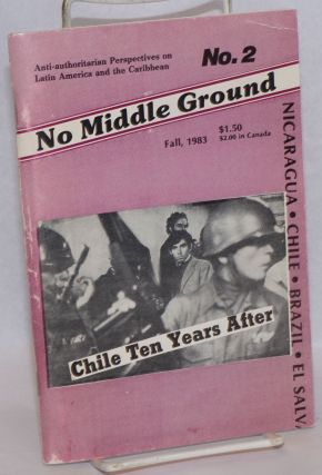 No Middle Ground: Anti-Authoritarian Perspectives on Latin America and the Caribbean. No. 2...