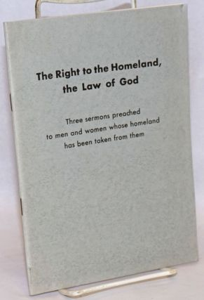 The Right to the Homeland, the Law of God Three sermons preached to men and women whose homeland...