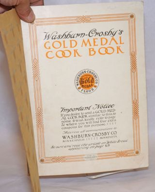 Washburn-Crosby's Gold Medal Cook Book. Important notice, If you desire to send a Gold Medal Cook Book similar to this, to some friend, kindly refer to page 71 where you will find four extra coupons for this purpose. / Be sure and read the article on White Bread appearing on page 69