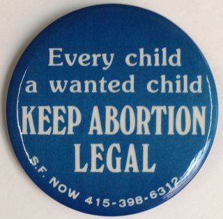 Every child a wanted child / Keep abortion legal [pinback button