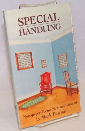 Special Handling; Newspaper Poems New and Selected. Mark Pawlak