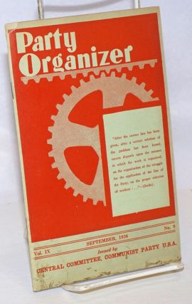 Party organizer, vol. 9, no. 9, September, 1936. Communist Party. Central Committee