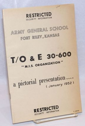 "Restricted Security Information, Army General School, Fort Riley, Kansas. T/O & E 30-600 ""M.I.S...."