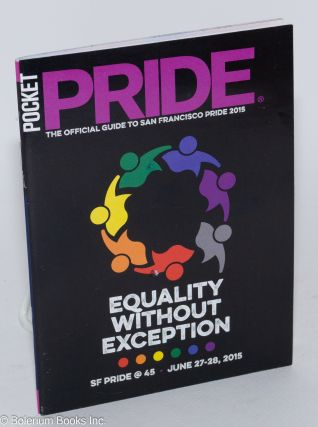 Pocket Pride: Equality Without Exception: San Francisco Pride 2015 45th annual San Francisco LGBT...