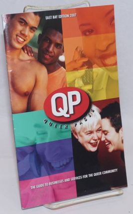 QP: Queer Pages; East Bay edition 2007; the guide to businesses and services for the queer...