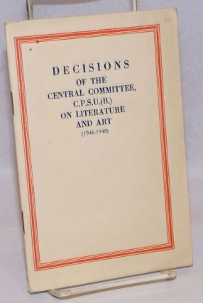 Decisions of the Central Committee, C.P.S.U.(B.) on literature and art (1946-1948