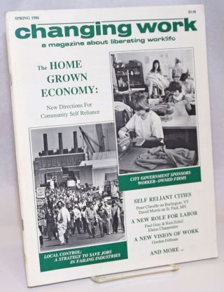 Changing Work: a magazine about liberating worklife; Spring 1986. C. George Severyn T. Bruyn...