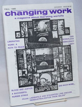 Changing Work: a magazine about liberating worklife; Fall 1988. John Eva Gil Brightly, managing, and