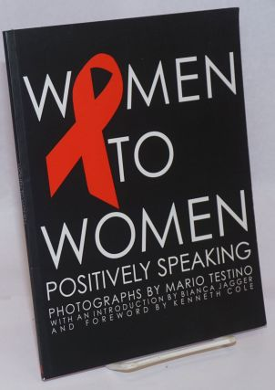 Women to Women: positively speaking to raise awareness of the world's women living with HIV/AIDS....