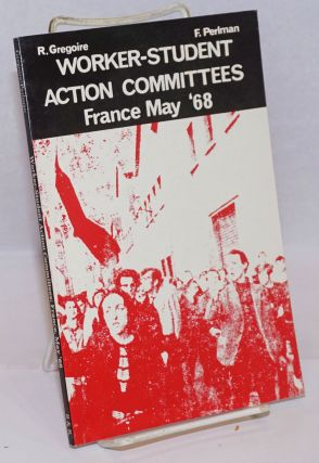 Worker-student action committees, France May '68. Gregoire, Perlman, oger, redy