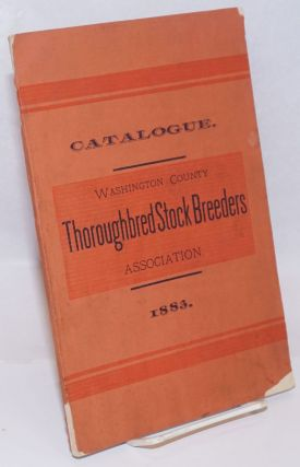 Catalogue of the Washington County Thoroughbred Stock Breeders Association, 1883. Organized June...