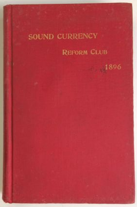 Sound Currency 1896. A compendium of accurate and timely information on currency questions for...