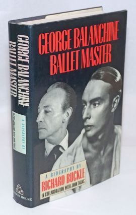 George Balanchine - Ballet Master a biography. Richard in collaboration Buckle, John Taras