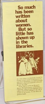 So much has been written about women. But so little has shown up in the libraries. [brochure