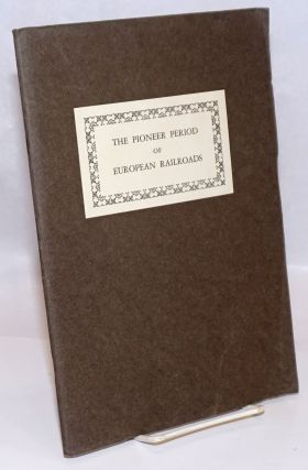 The Pioneer Period of European Railroads. A Tribute to Mr. Thomas W. Streeter. Arthur H. Cole,...