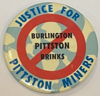 "Justice for Pittston miners / (""Burlington, Pittston, Brinks"" crossed out) [pinback button"