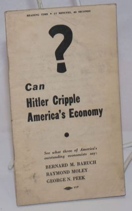 Can Hitler cripple America's economy? See what three of America's outstanding economists say:...