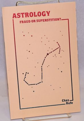 Astrology: fraud or superstition. Chaz Bufe