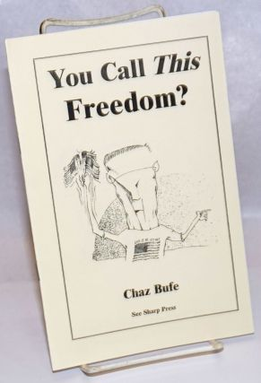 You Call This Freedom? Chaz Bufe