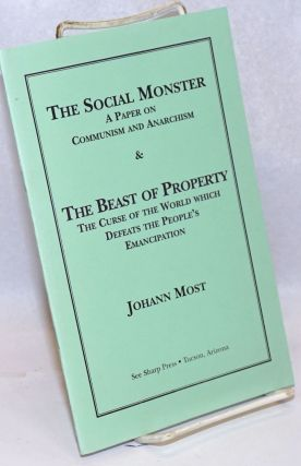 The Social Monster: a paper on Communism and Anarchism & The Beast of Property: the curse of the...