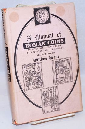 A manual of Roman coins: from the earliest period to the extinction of the Empire; with rarity...