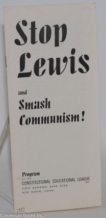 Stop Lewis and smash communism! Program of the Constitutional Educational League. Constitutional...