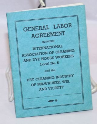 General Labor Agreement between International Association of Cleaning and Dye House Workers,...