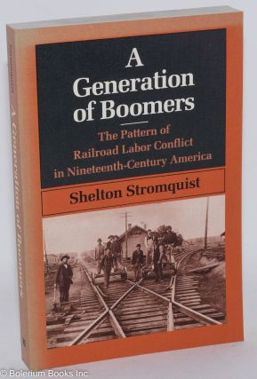 A generation of Boomers: the pattern of railroad labor conflict in Nineteenth-Century America....