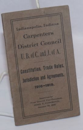 Constitution, Trade Rules and Jurisdiction Agreements. 1916-1919. Indiana Carpenters' District...