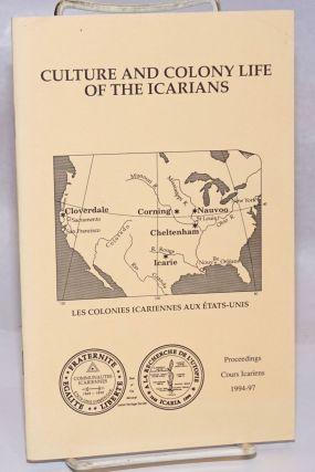 Culture and colony life of the Icarians: Proceedings of the 1994-97 Cours Icarien Symposia