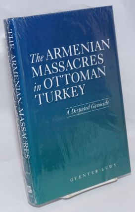 The Armenian massacres in Ottoman Turkey: a disputed genocide. Guenter Lewy