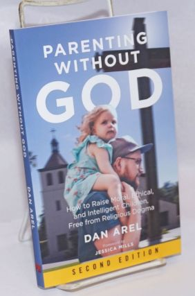 Parenting without God: How to Raise Moral, Ethical, and Intelligent Children, Free from Religious...