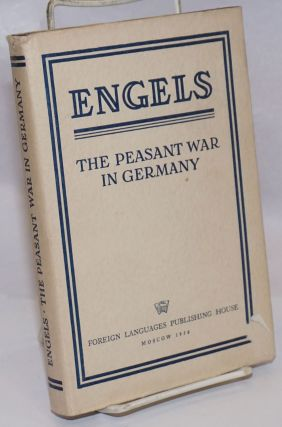 The peasant war in Germany. Tranlsated from the German by Moissaye J. Olgin. Friedrich Engels