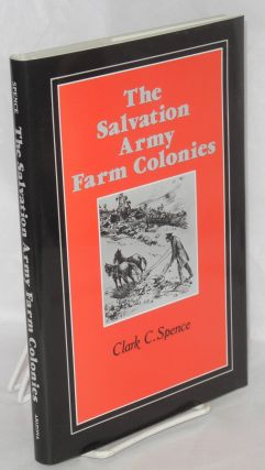 The Salvation Army Farm Colonies. Clark C. Spence