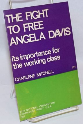 The fight to free Angela Davis; its importance for the working class. Charlene Mitchell