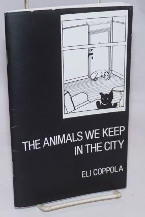 The Animals We Keep in the City. Eli Coppola, aka JoAnn Elizabeth Coppola