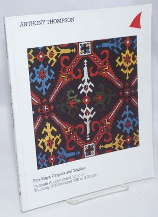 Anthony Thompson. Fine Rugs, Carpets and Textiles. 74 South Audley Street, London. Thursday,...