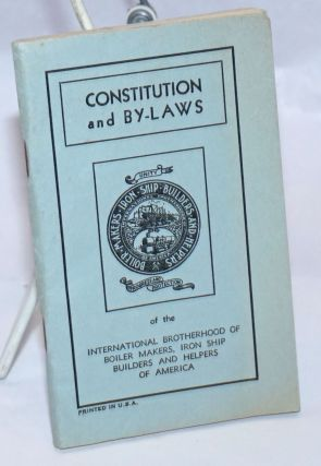 Constitution and by-laws. Iron Ship Builders International Brotherhood of Boiler Makers, Welders,...