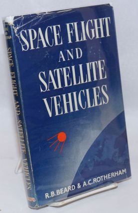Space Flight and Satellite Vehicles. R. B. Beard, A C. Rotherham