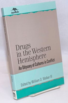 Drugs in the Western Hemisphere: an odyssey of cultures in conflict. William O. Walker, III, W....