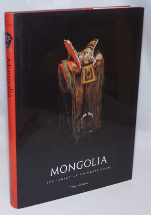 Mongolia. The Legacy of Chinggis Khan. Catalogue photographs by Kazuhiro Tsuruta. Patricia Terese...