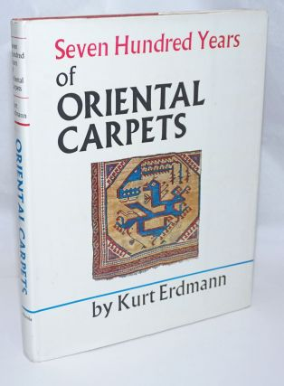 Seven Hundred Years of Oriental Carpets; edited by Hanna Erdmann and translated by May H. Beattie...