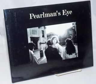 Pearlman's Eye; Photographs by Dan Pearlman. Introduction by Andrew Ward. Dan. Andrew Ward Pearlman