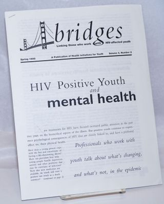Bridges: linking those who work with HIV-affected youth' vol. 4, #2, Spring 1998; HIV Positive...