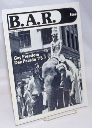 B. A. R. Bay Area Reporter: vol. 5, #14, July, 1975; Gay Freedom day Parade '75. Bob Ross,...