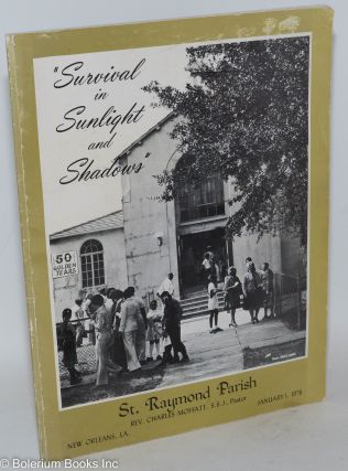 "Survival in Sunlight and Shadows"" St. Raymond Parish, New orleans, LA., Rev. Charles Moffatt,..."