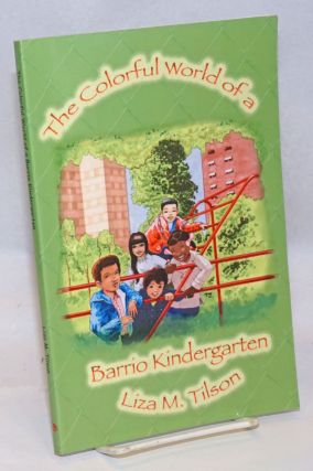 The Colorful World of a Barrio Kindergarten. Liza M. Tilson